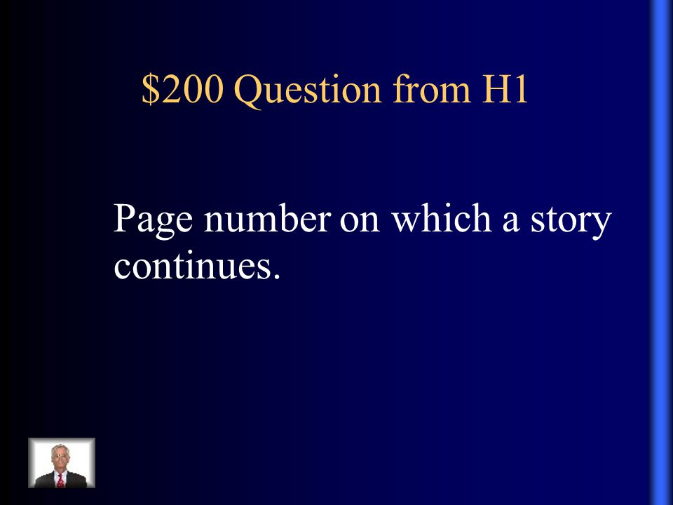 $200 Question from H1 Page number on which a story continues.