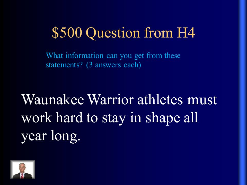 $500 Question from H4 Waunakee Warrior athletes must work hard to stay in shape all year long.