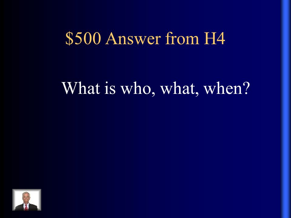 $500 Answer from H4 What is who, what, when