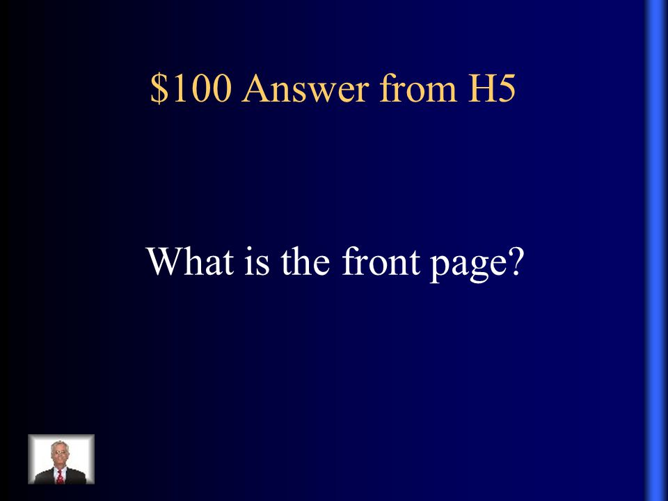 $100 Answer from H5 What is the front page