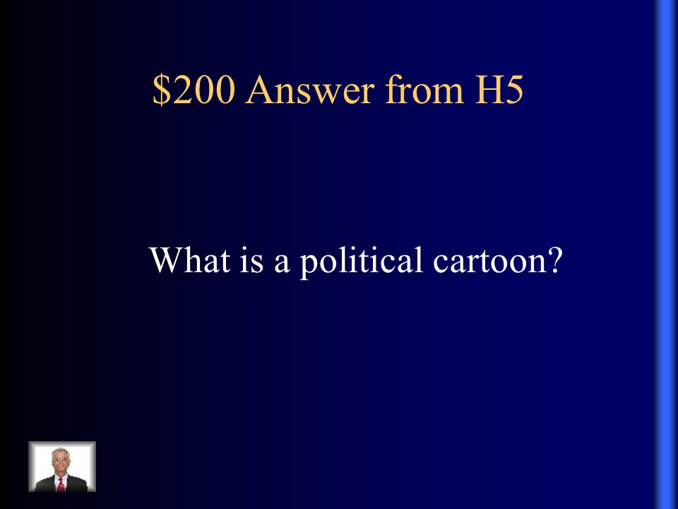 $200 Answer from H5 What is a political cartoon
