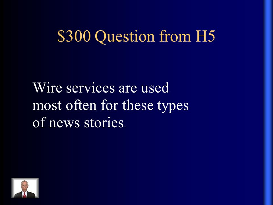 $300 Question from H5 Wire services are used most often for these types of news stories.