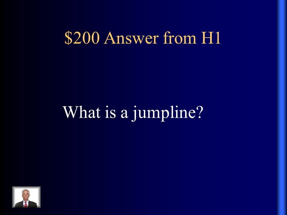 $200 Answer from H1 What is a jumpline