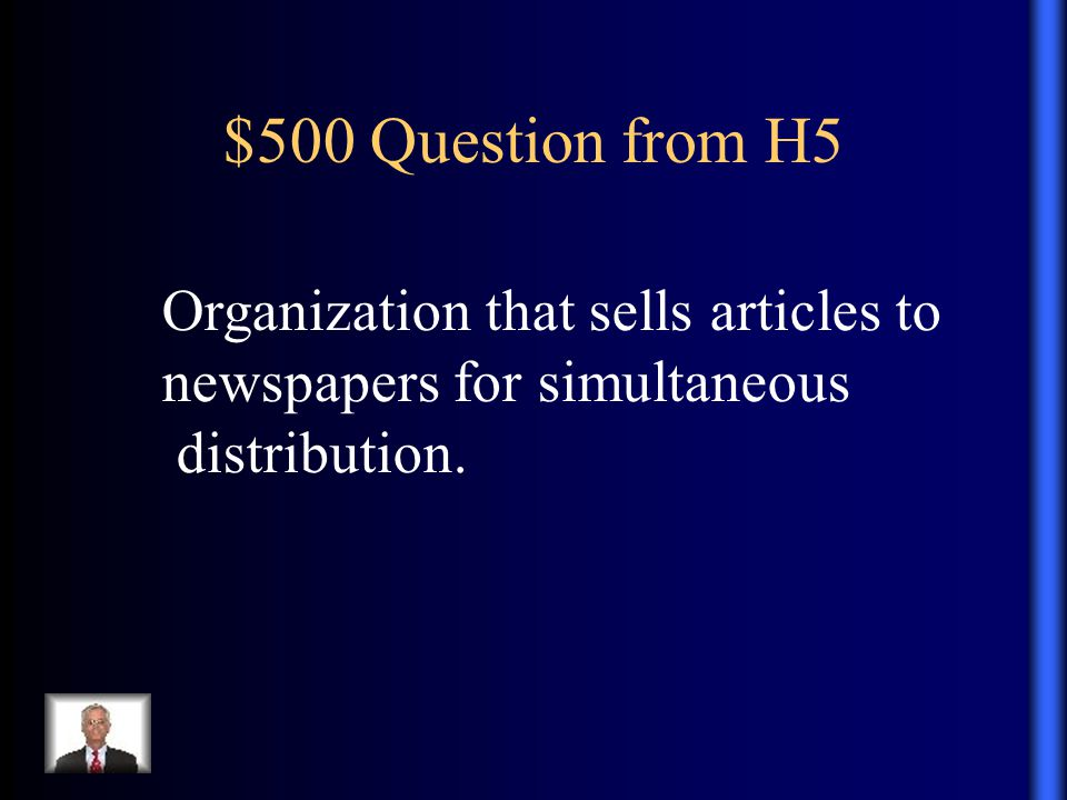$500 Question from H5 Organization that sells articles to newspapers for simultaneous distribution.