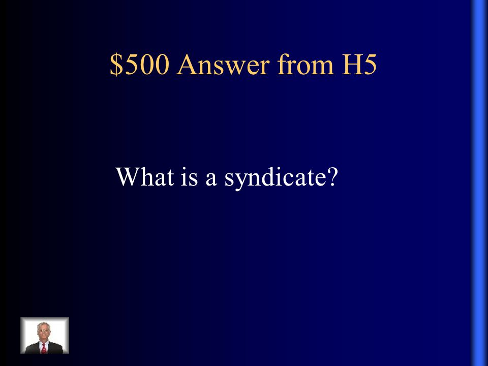 $500 Answer from H5 What is a syndicate