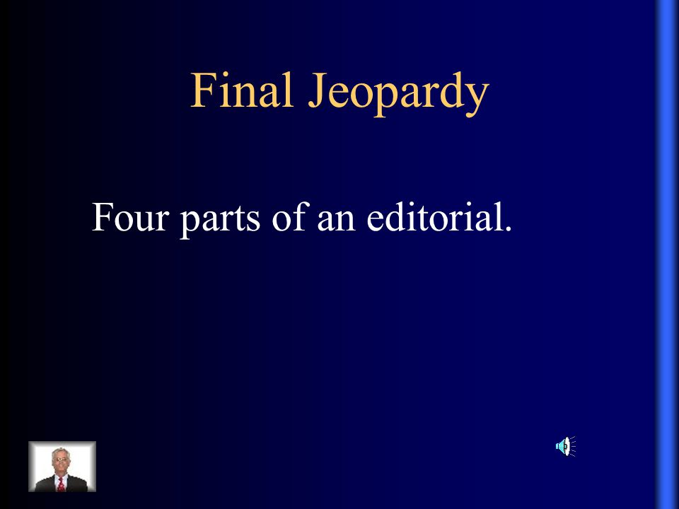 Final Jeopardy Four parts of an editorial.