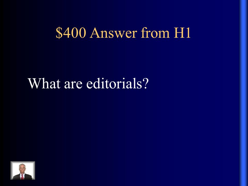 $400 Answer from H1 What are editorials