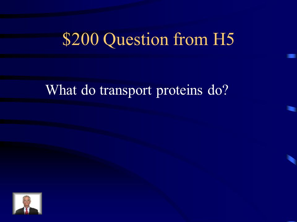 $200 Question from H5 What do transport proteins do?