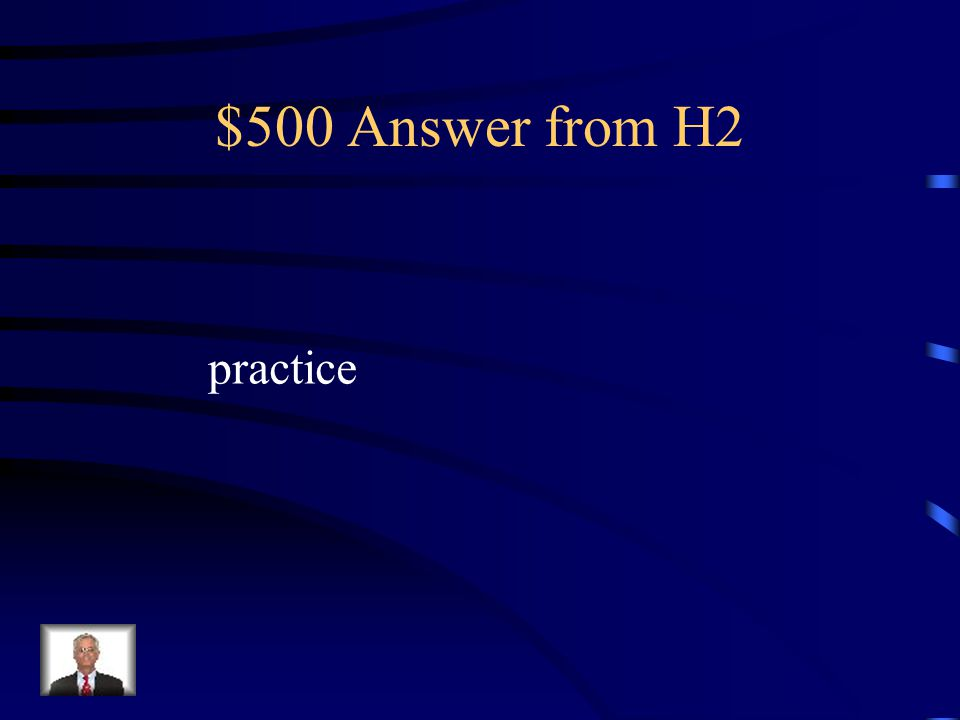 $500 Question from H2 To improve your performance you Must do what