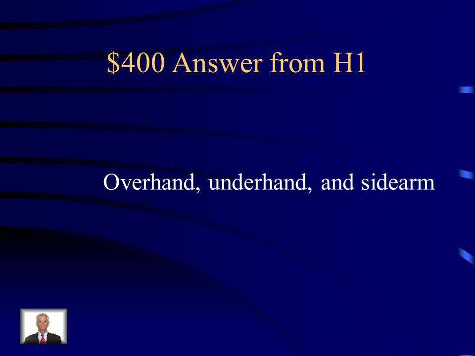 $400 Question from H1 What are some different types of throws?