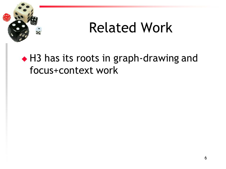 6 Related Work u H3 has its roots in graph-drawing and focus+context work