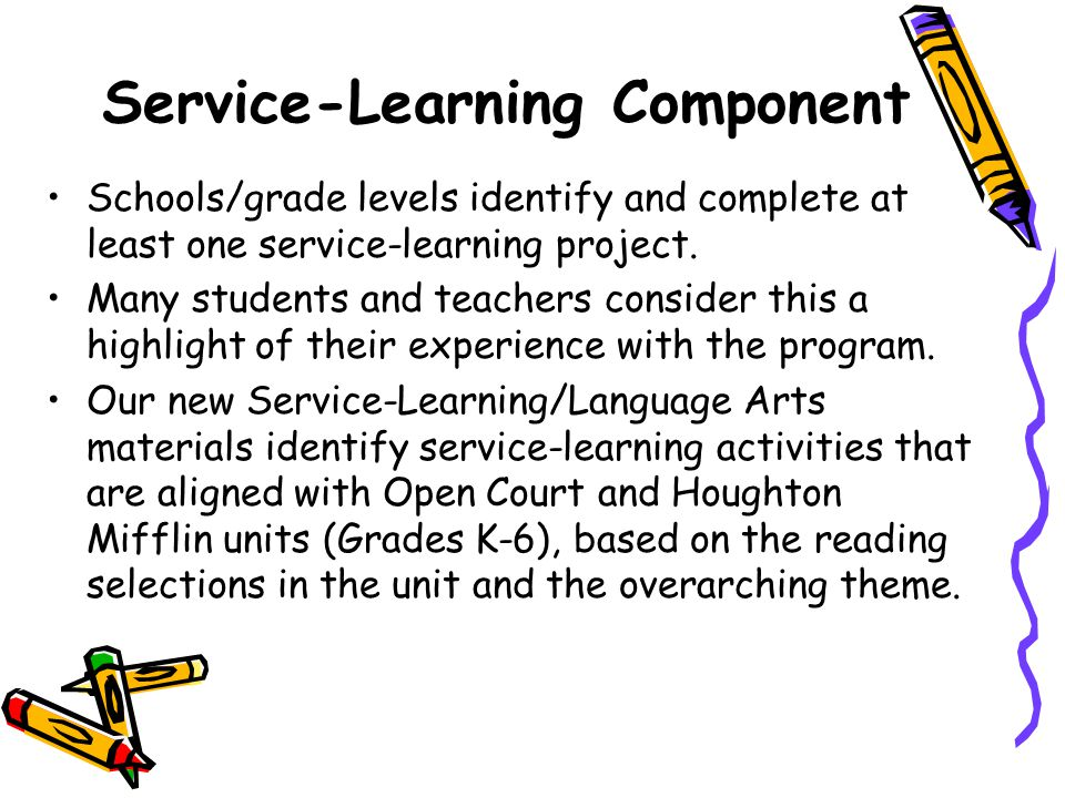 Service-Learning Component Schools/grade levels identify and complete at least one service-learning project.