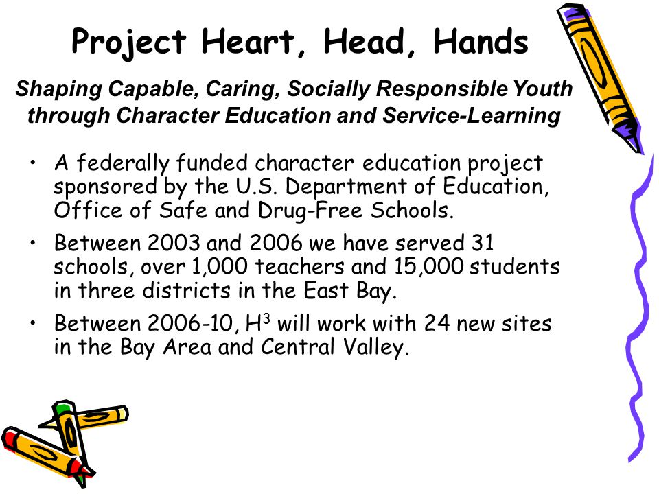 Project Heart, Head, Hands A federally funded character education project sponsored by the U.S.