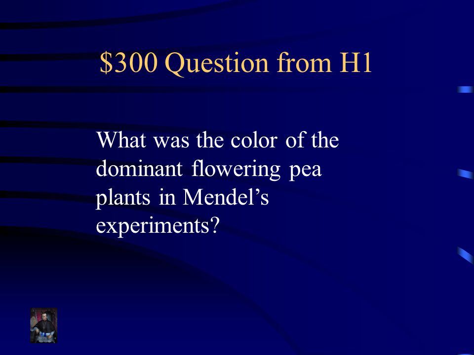 $300 Question from H1 What was the color of the dominant flowering pea plants in Mendel's experiments?