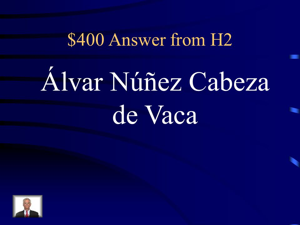 $400 Question from H2 Which explorer wrecked near Galveston and got enslaved by Native Americans?