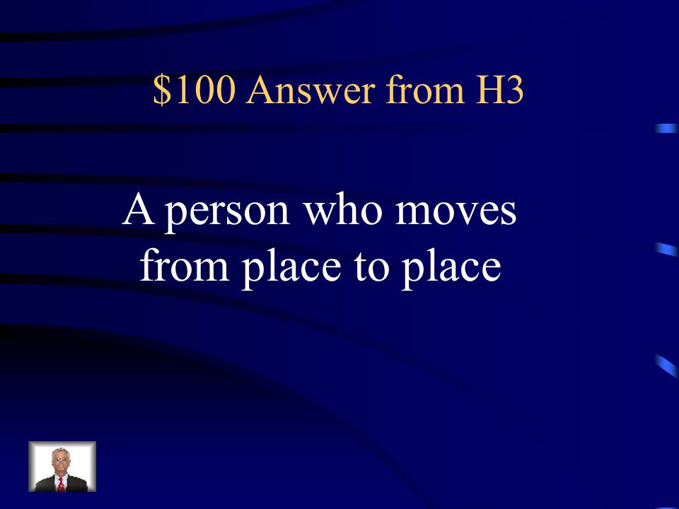 $100 Question from H3 What is a nomad?