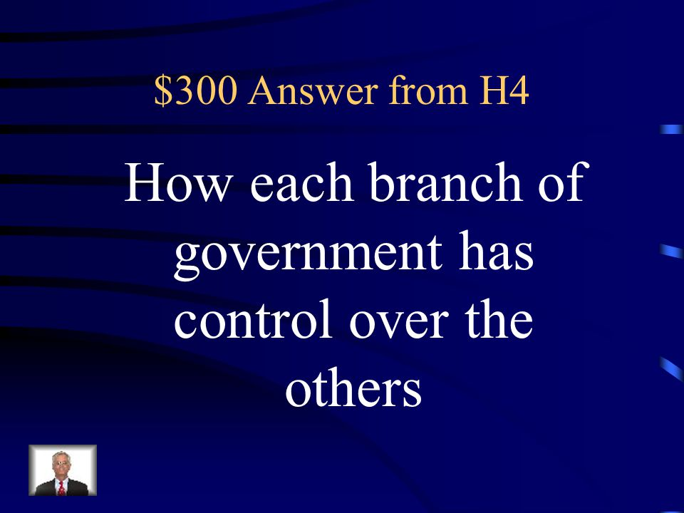 $300 Question from H4 What is checks and balances