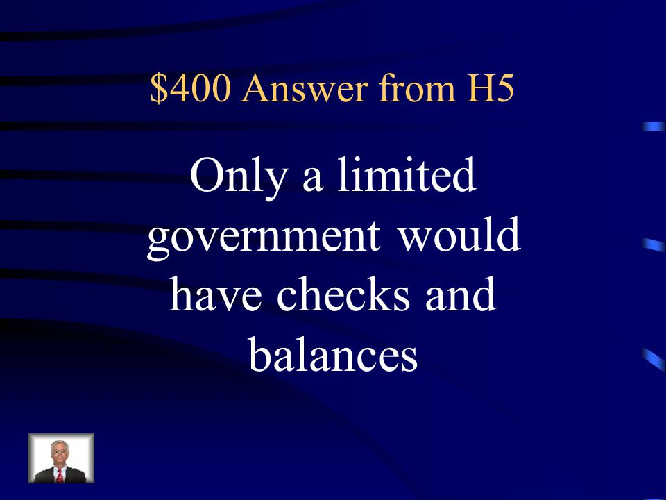 $400 Question from H5 How are limited government and checks and balances related
