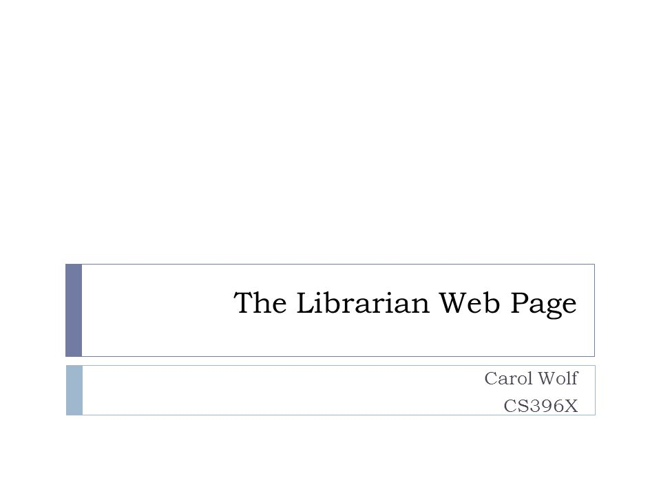The Librarian Web Page Carol Wolf CS396X