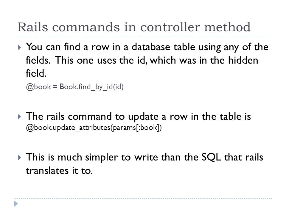 Rails commands in controller method  You can find a row in a database table using any of the fields.
