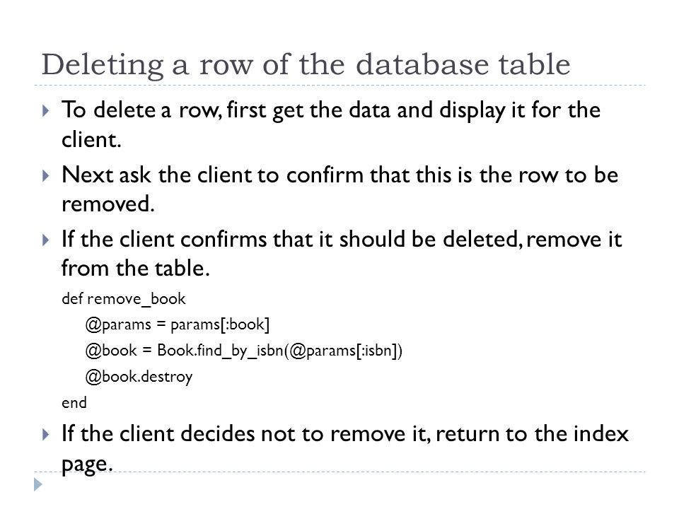 Deleting a row of the database table  To delete a row, first get the data and display it for the client.