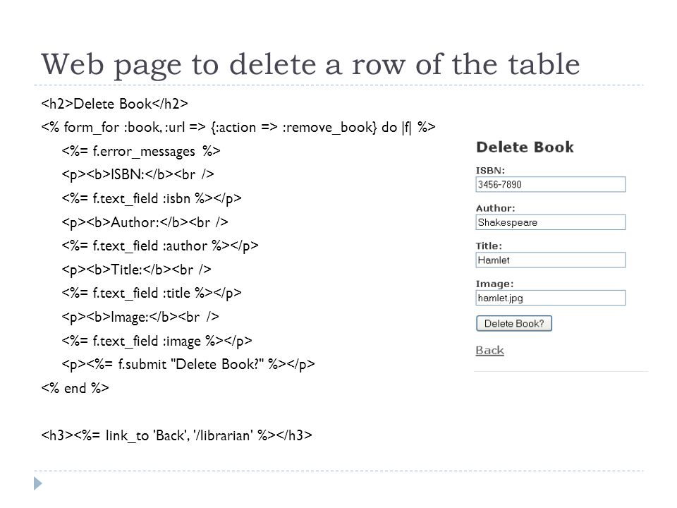 Web page to delete a row of the table Delete Book {:action => :remove_book} do |f| %> ISBN: Author: Title: Image: