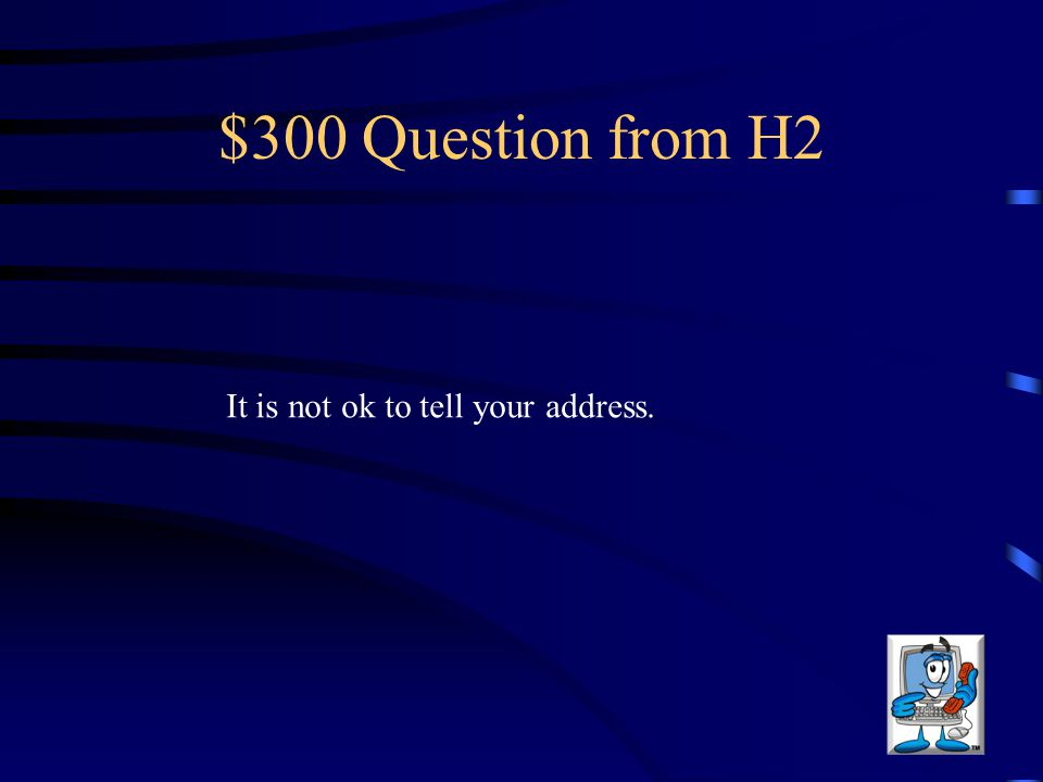 $300 Question from H2 It is not ok to tell your address.