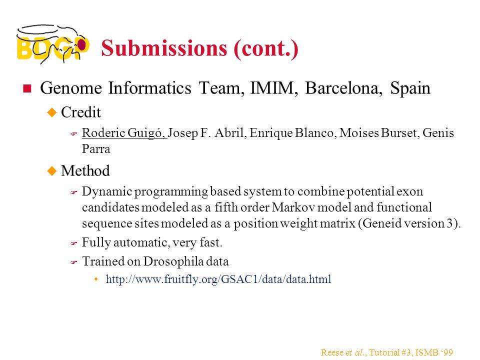 Reese et al., Tutorial #3, ISMB '99 Submissions (cont.) Genome Informatics Team, IMIM, Barcelona, Spain  Credit  Roderic Guigó, Josep F. Abril, Enri