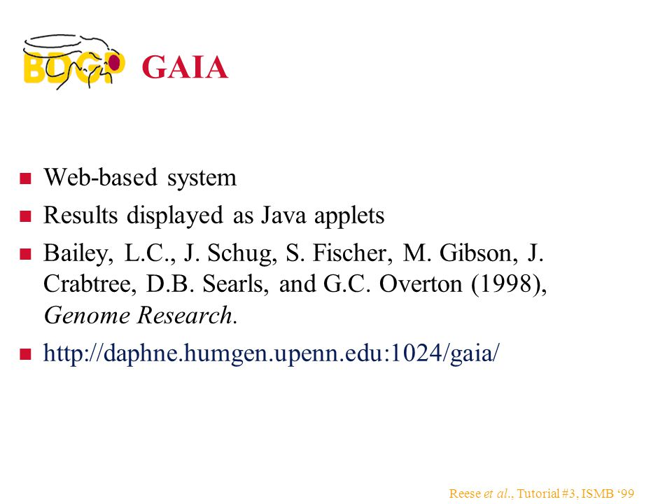 Reese et al., Tutorial #3, ISMB '99 GAIA Web-based system Results displayed as Java applets Bailey, L.C., J.
