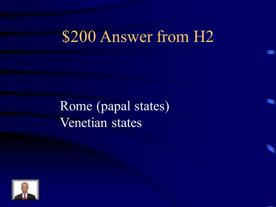$200 Question from H2 One of the last two territories to unite with Italy