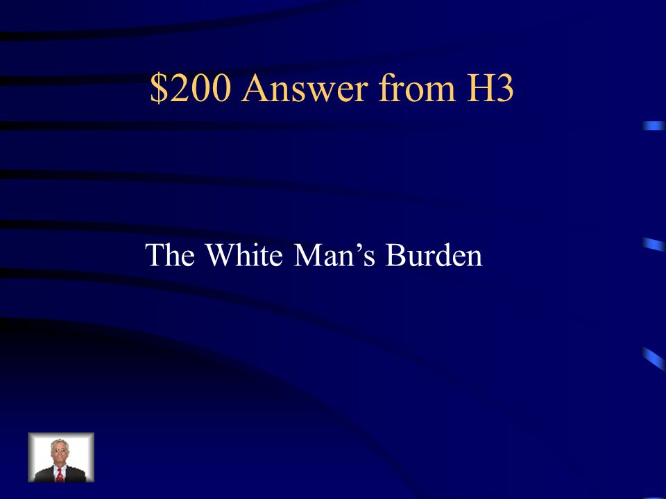 $200 Question from H3 the duty of Europeans to spread their culture to Africa and Asia