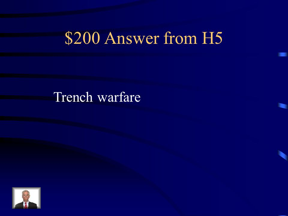 $200 Question from H5 Type of warfare that was essentially a stalemate when soldiers from both sides dug ditches from which to fight and neither side could advance