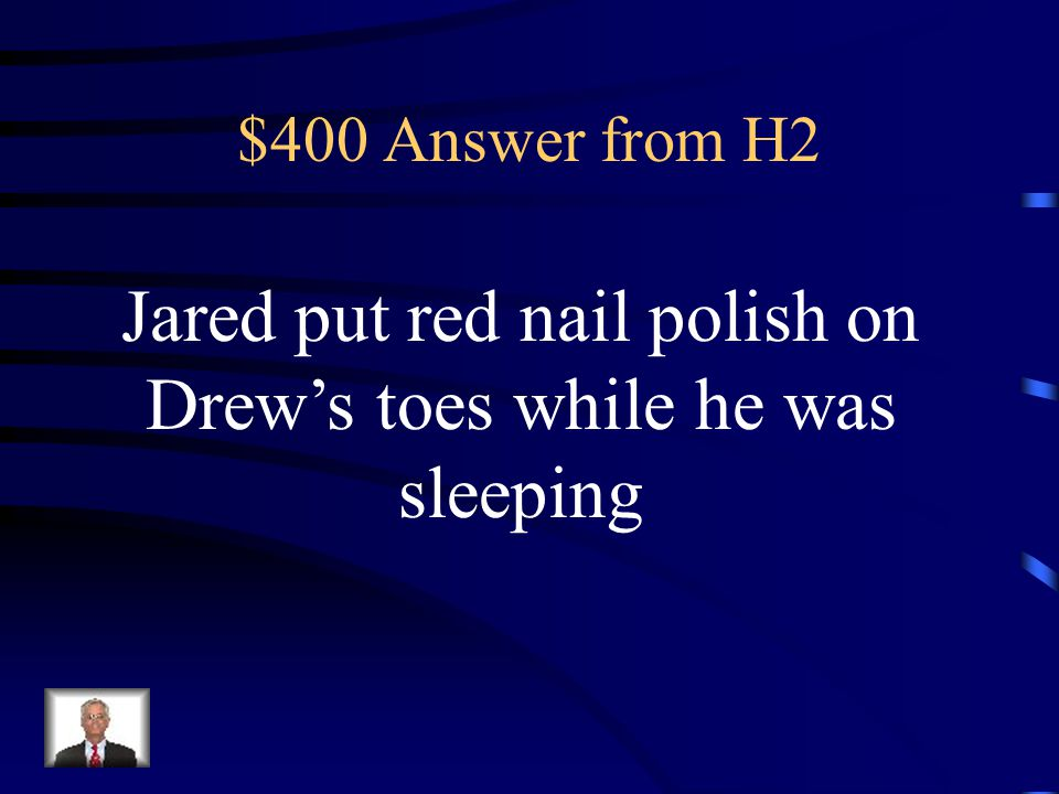 $400 Question from H2 What prank did Jared pull on Drew Landers?