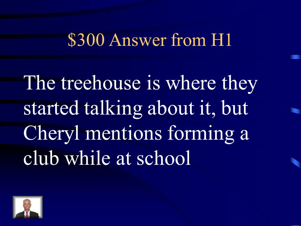 $300 Question from H1 Where did Jared and Cheryl come up with the idea for the Shadow Club?