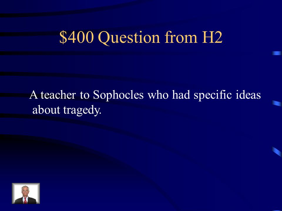 $300 Answer from H2 What are the emotions aroused by tragedy?