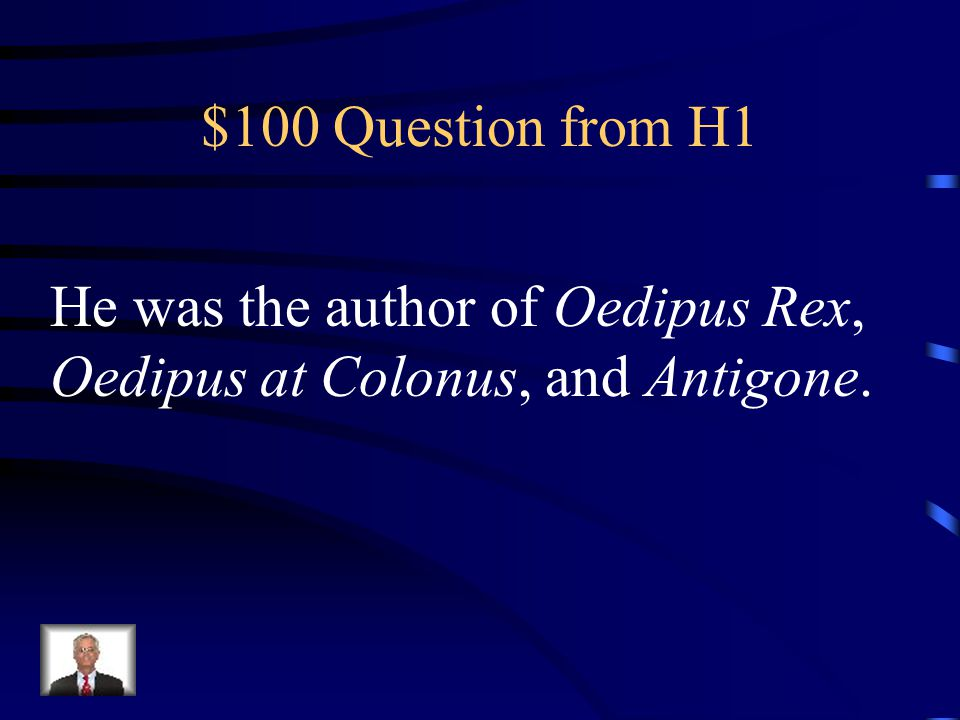 Jeopardy About the Author It's a tragedy Greek Theater Antigone & Her family Q $100 Q $200 Q $300 Q $400 Q $500 Q $100 Q $200 Q $300 Q $400 Q $500 Final Jeopardy