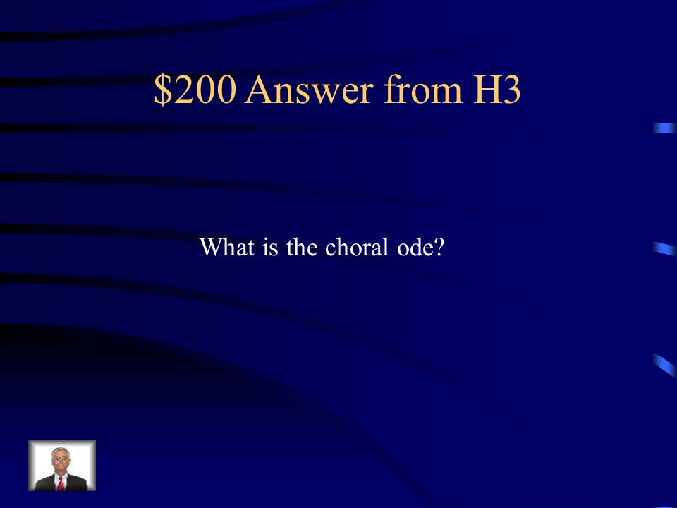 $200 Question from H3 The part of a Greek play usually chanted (or sung) in unison