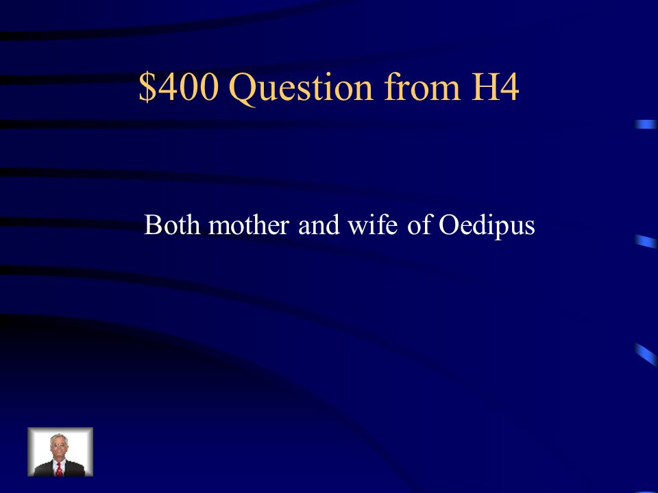 $300 Answer from H4 What is the prophecy given to the king and queen of Thebes