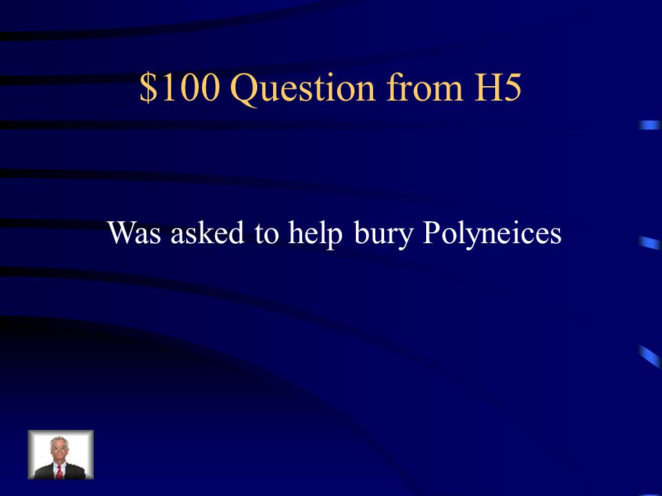 $500 Answer from H4 What is bury Eteocles but not Polyneices
