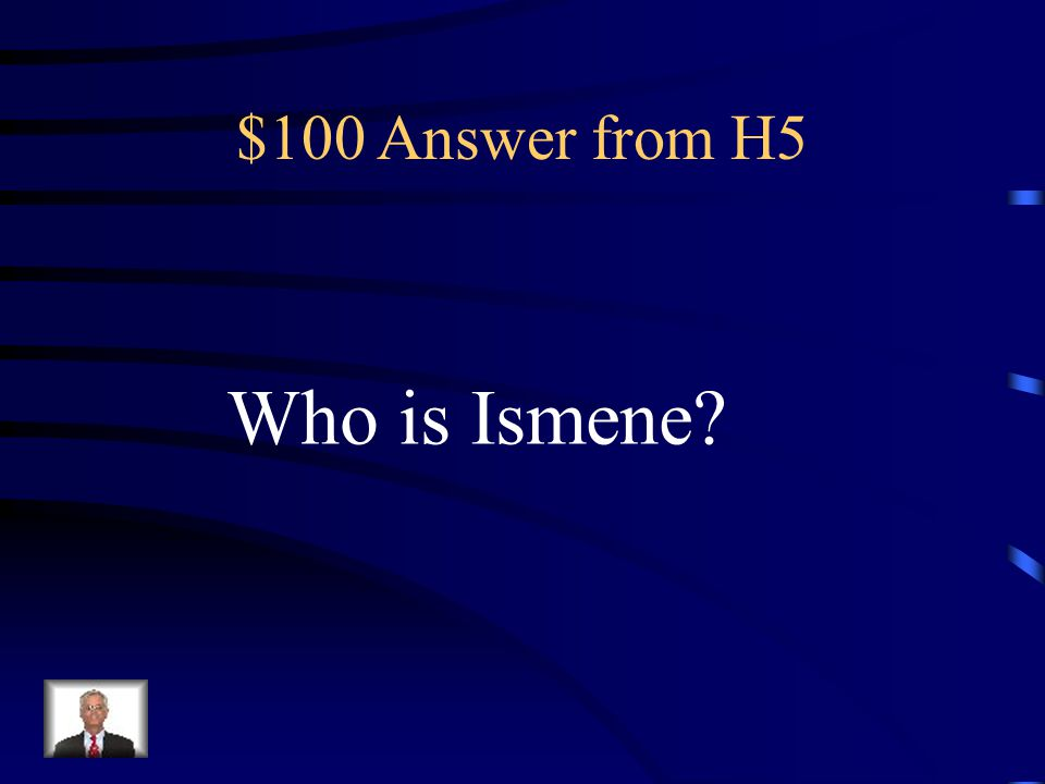 $100 Question from H5 Was asked to help bury Polyneices