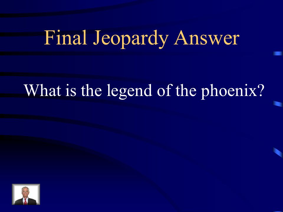 Final Jeopardy Originating from Greek mythology, Strength and life arise from destruction.