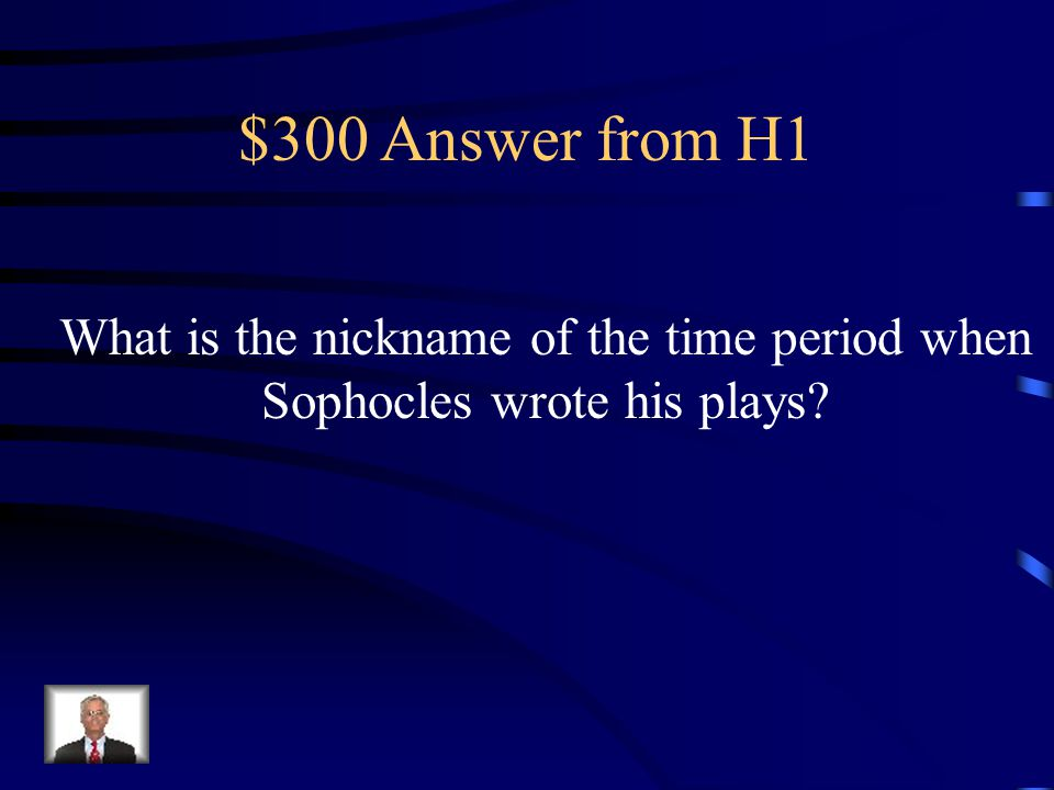 $300 Question from H1 It was the Golden Age in ancient Greece