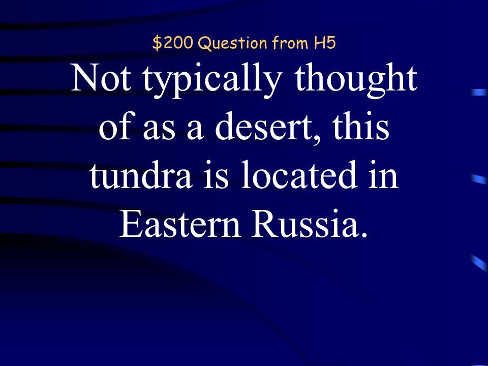 $100 Answer from H5 What is the Sahara Desert? back