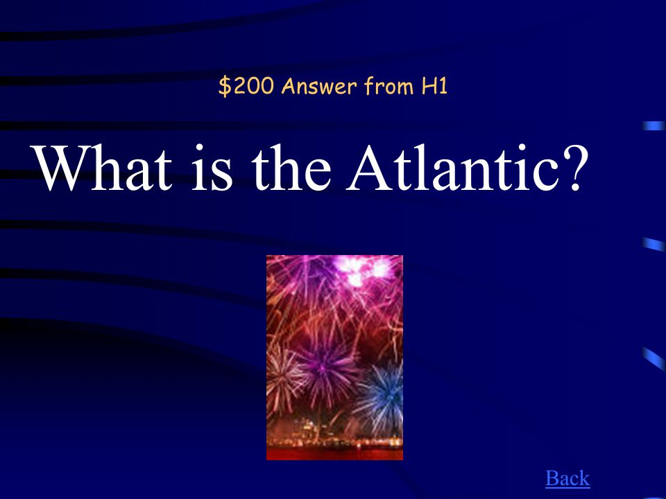 $200 Question from H1 The ocean found west of Europe.