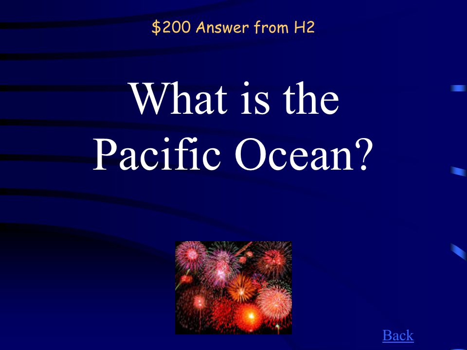 $200 Question from H2 Surrounded by Asia, Oceania, North and South America, this ocean is the largest in the world.