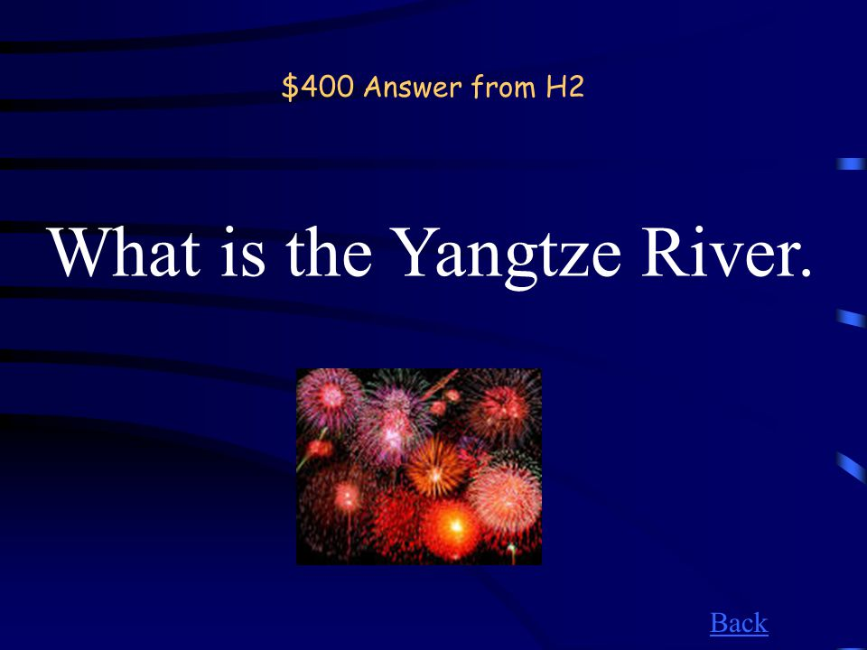$400 Question from H2 This river starts in Tibet and flows through Central China.