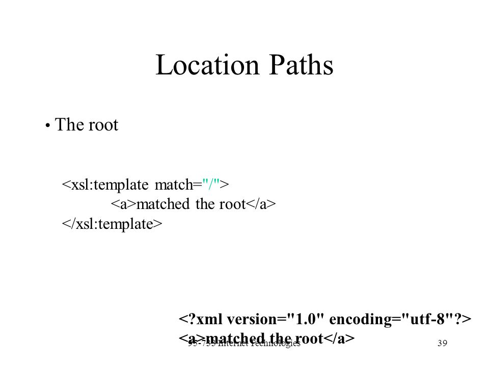 95-733 Internet Technologies39 Location Paths The root matched the root matched the root