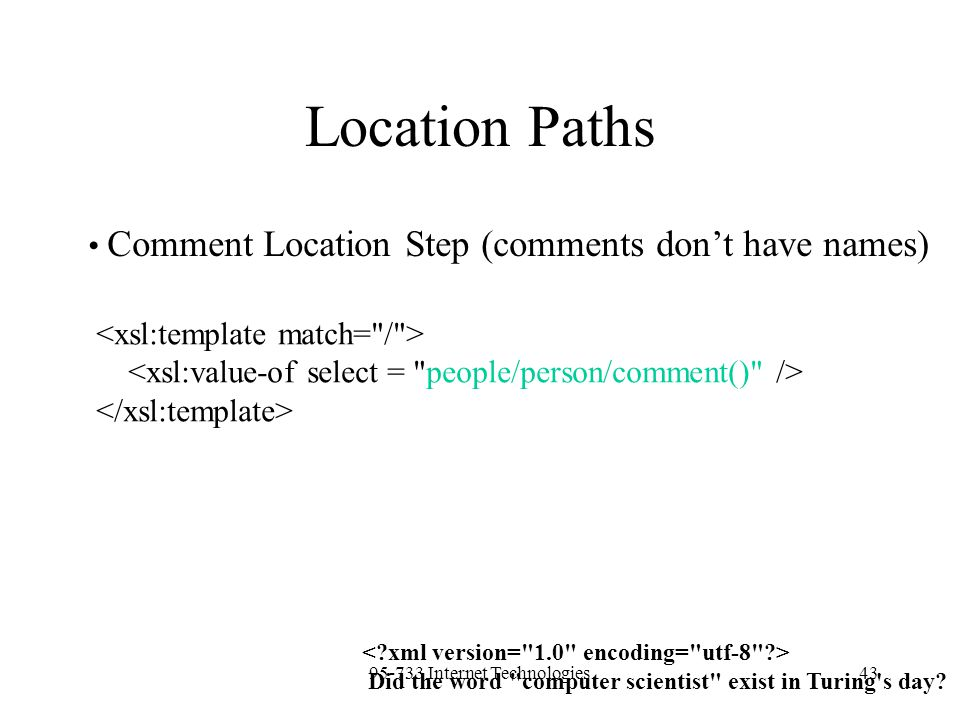 95-733 Internet Technologies43 Location Paths Comment Location Step (comments don't have names) Did the word