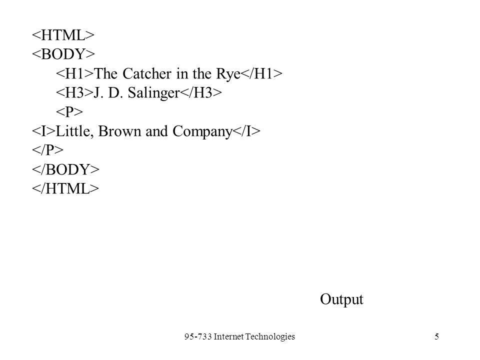 95-733 Internet Technologies5 The Catcher in the Rye J. D. Salinger Little, Brown and Company Output
