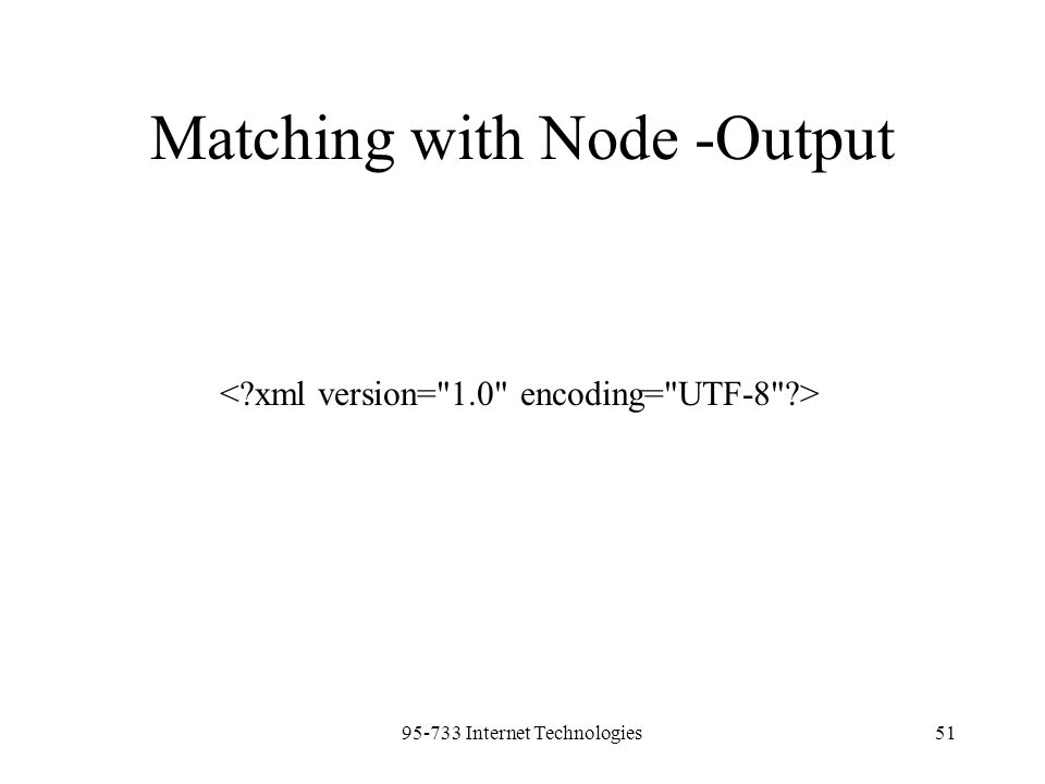 95-733 Internet Technologies51 Matching with Node -Output